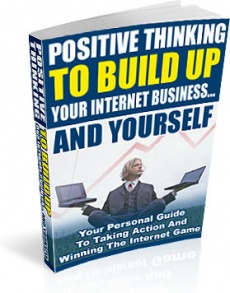 Ebook cover: Positive Thiniking To Build Up Your Internet Business... And Yourself