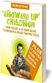 Ebook cover: Growing Up Children; How to Get 5-12 Year Olds to Behave & Do As They're Told