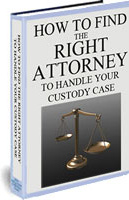 Ebook cover: How To Find the Right Attorney To Handle Your Custody Case