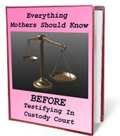 Ebook cover: Everything Women Should Know Before Testifying in Custody Court