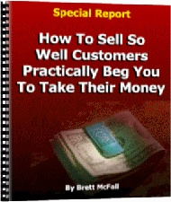 Ebook cover: How To Sell So Well Customers Practically Beg You To Take Their Money!