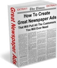 Ebook cover: How To Create Great Newspaper Ads That Will Pull All The Customers You Will Ever Need
