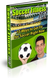Ebook cover: Soccer Fitness 101 - 10 Ways to Get Fit for Soccer Right Now