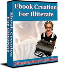Ebook cover: Ebook Creation For Illiterate - Ghostwriters Goldmine!
