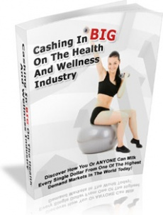 Ebook cover: Cashing In BIG On The Health And Wellness Industry