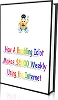 Ebook cover: How a Bumbling Idiot Makes $5000 Weekly