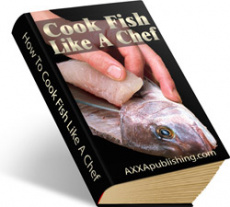 Ebook cover: How To Cook Fish Like A Chef!