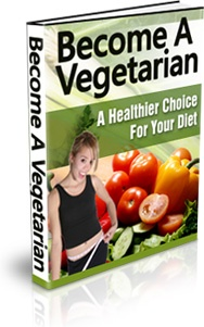 Ebook cover: Become A Vegetarian - A Healthier Choice For Your Diet!