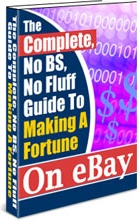 Ebook cover: The Complete, No BS, No Fluff Guide To Making A Fortune On eBay