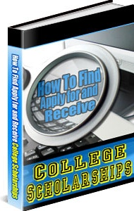 Ebook cover: How To Find, Apply For And Receive College Scholarships