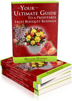 Ebook cover: Start Your Own Home Based Fruit Bouquet Business