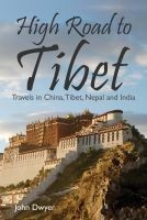 Ebook cover: High Road To Tibet: Travels in China, Tibet, Nepal and India