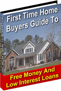 Ebook cover: First Time Home Buyers Guide To Free Money And Low Interest Loans