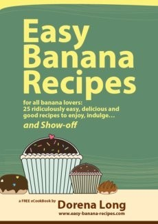 Ebook cover: Easy Banana Recipes: 25 Ridiculously Easy, Delicious and Good Recipes to Enjoy, Indulge... and Show-off