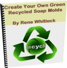 Ebook cover: Create Your Own Green Recycled Soap Mold