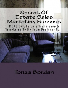 Ebook cover: Secrets Of Estate Sale Marketing Success:  REAL Estate Sale Techniques & Templates To Go From Beginner To Getting An Endless Stream Of Estate Sale Clients!