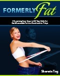 Ebook cover: Formerly Fat - 3 Surprising Easy Steps to Kill Your Belly Fat and Get Measurable Fat Loss Result within 7 days