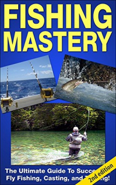 Ebook cover: Fishing Mastery: The Ultimate Guide to Successful Fly Fishing, Casting, and Trolling!