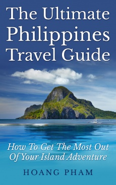Ebook cover: The Ultimate Philippines Travel Guide: How To Get The Most Out Of Your Island Adventure