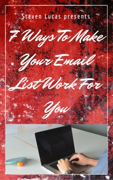 Ebook cover: 7 Ways To Make Your Email List REALLY Work For You