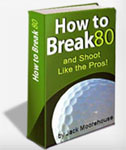 Ebook cover: How To Break 80 and Shoot Like the Pros!
